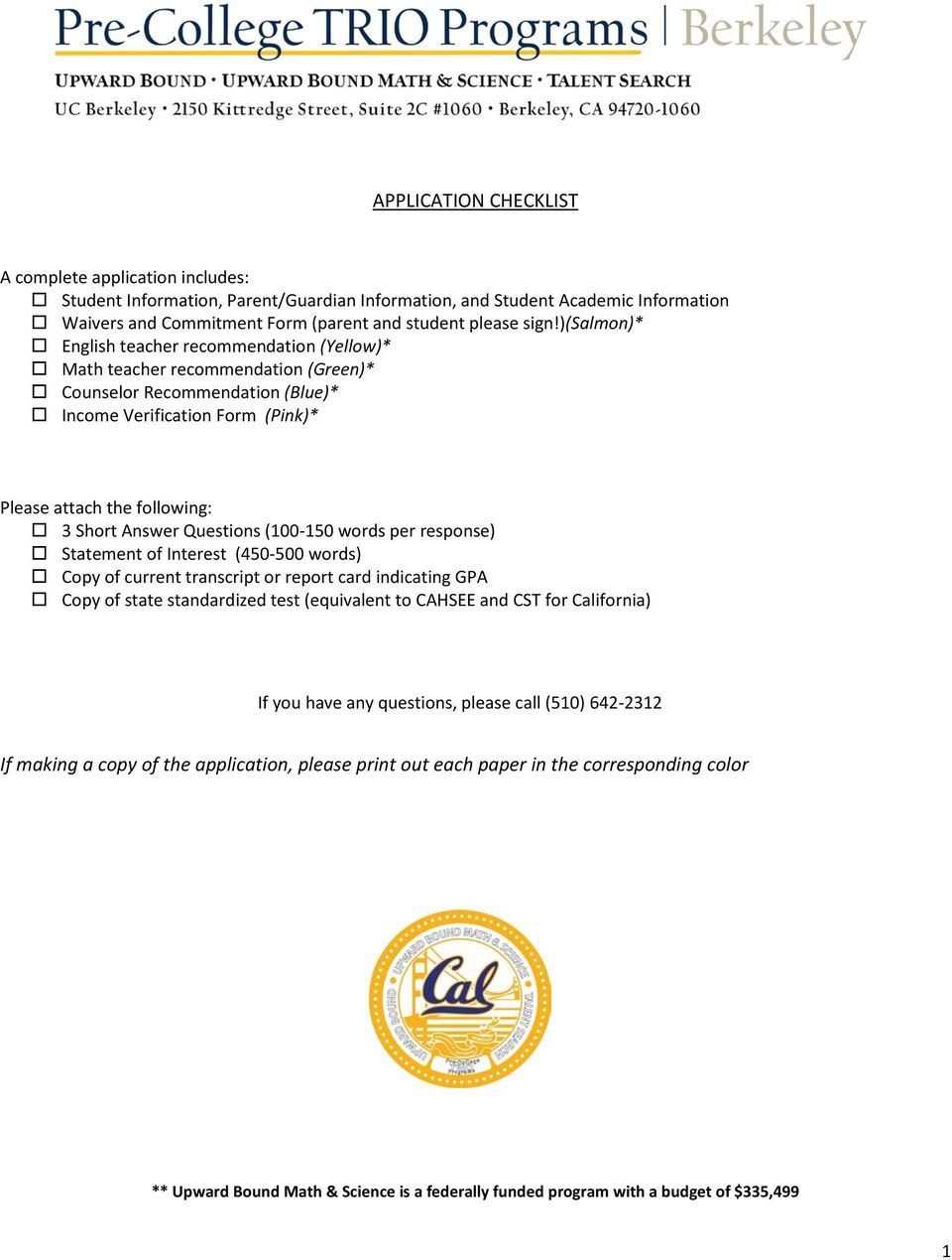 Questions (100-150 words per response) Statement of Interest (450-500 words) Copy of current transcript or report card indicating GPA Copy of state standardized test (equivalent to CAHSEE and CST for