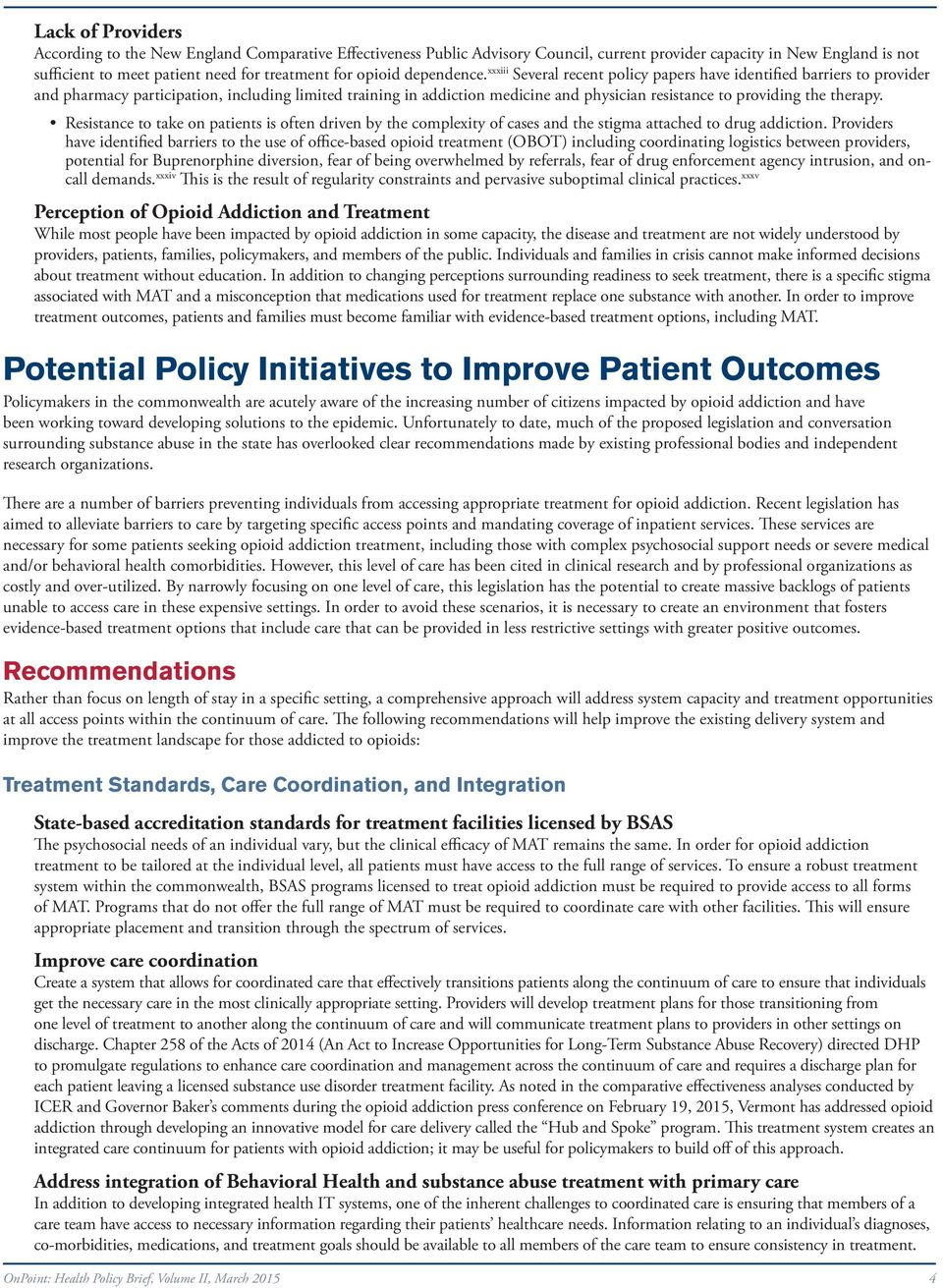 xxxiii Several recent policy papers have identified barriers to provider and pharmacy participation, including limited training in addiction medicine and physician resistance to providing the therapy.