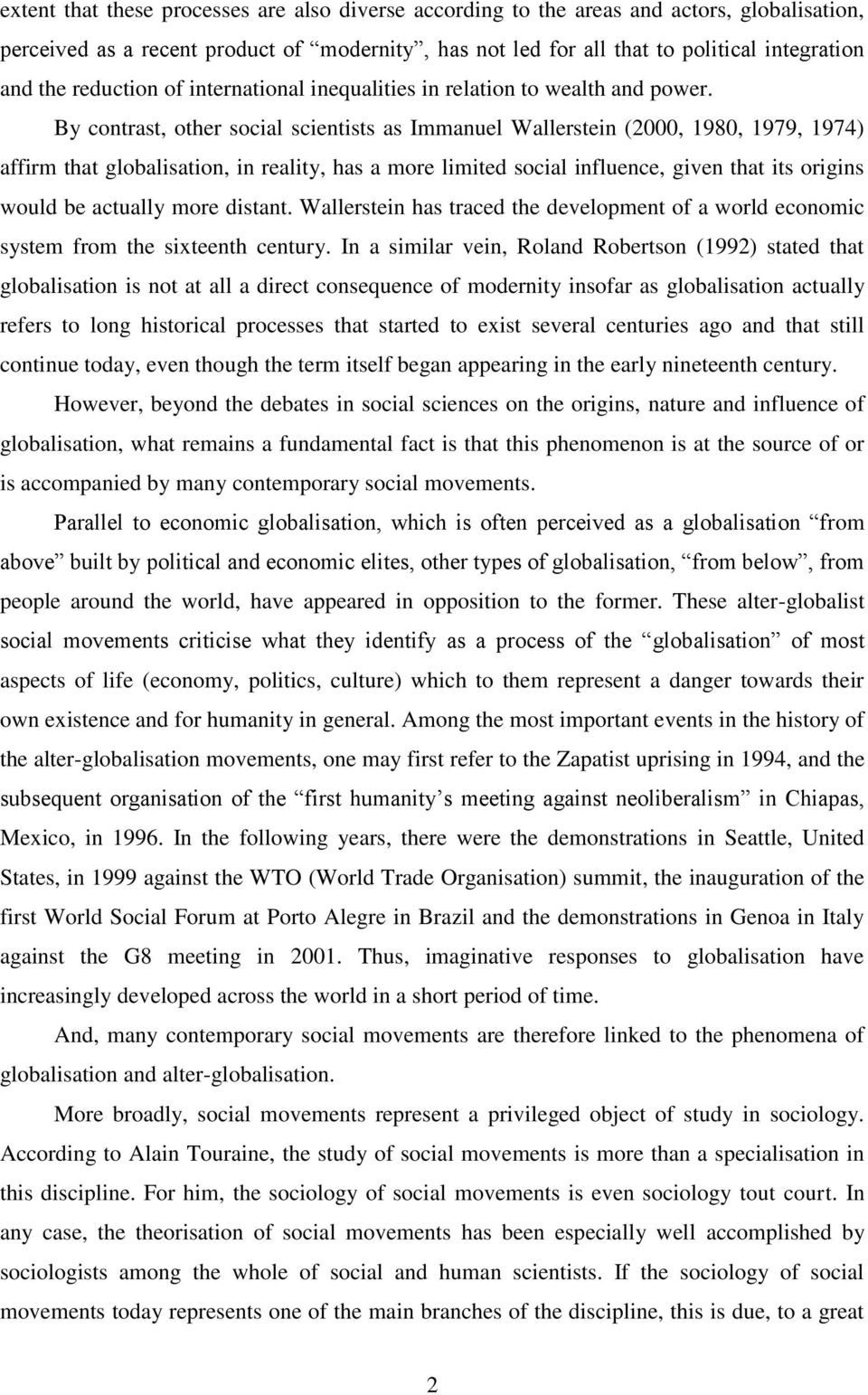 By contrast, other social scientists as Immanuel Wallerstein (2000, 1980, 1979, 1974) affirm that globalisation, in reality, has a more limited social influence, given that its origins would be