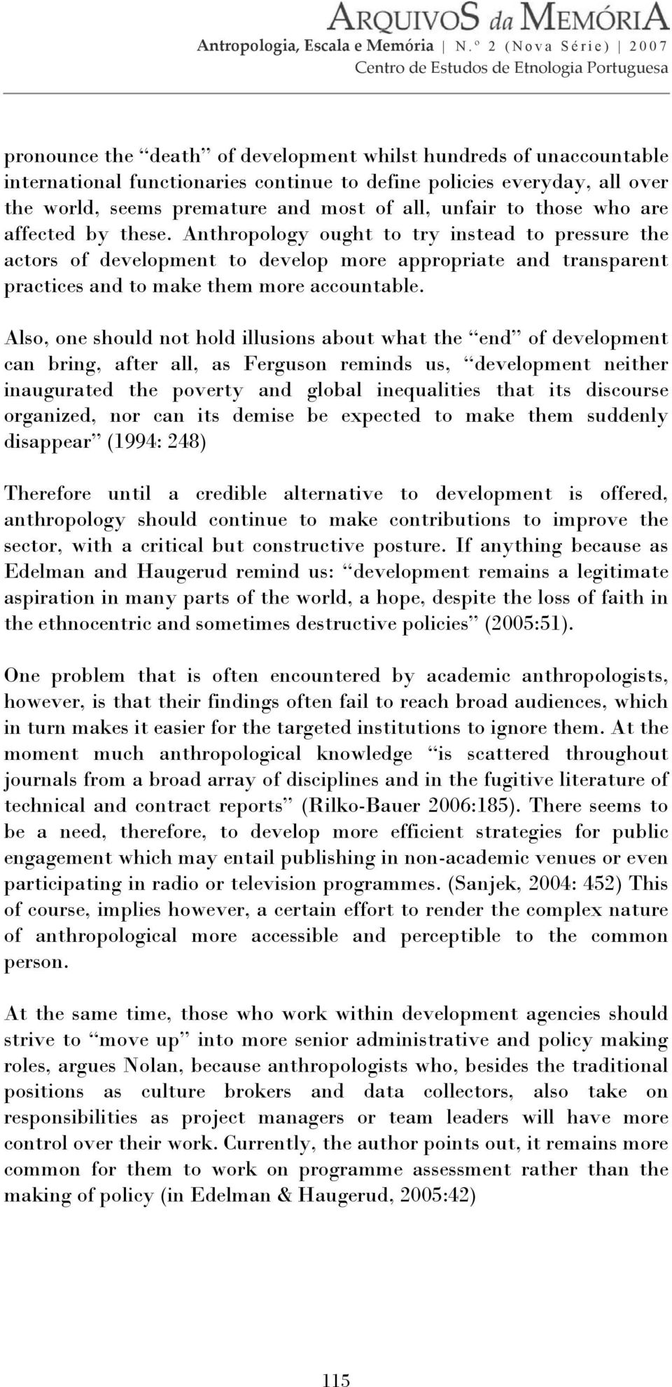 Also, one should not hold illusions about what the end of development can bring, after all, as Ferguson reminds us, development neither inaugurated the poverty and global inequalities that its