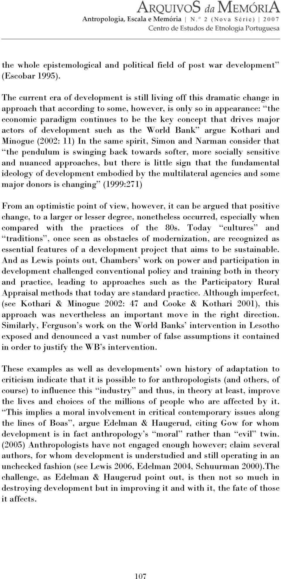 that drives major actors of development such as the World Bank argue Kothari and Minogue (2002: 11) In the same spirit, Simon and Narman consider that the pendulum is swinging back towards softer,
