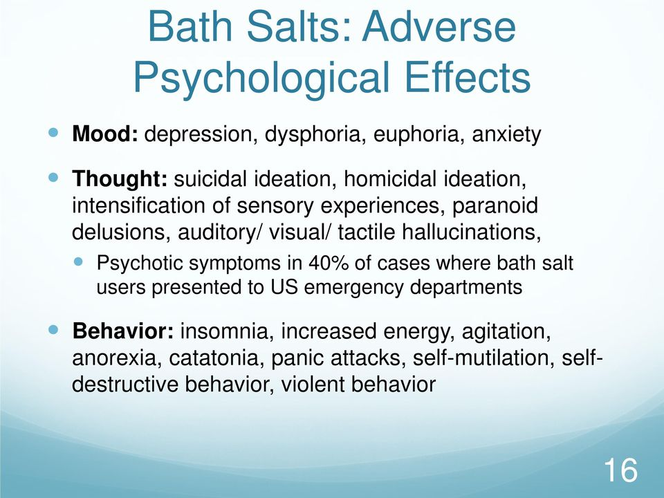 hallucinations, Psychotic symptoms in 40% of cases where bath salt users presented to US emergency departments Behavior: