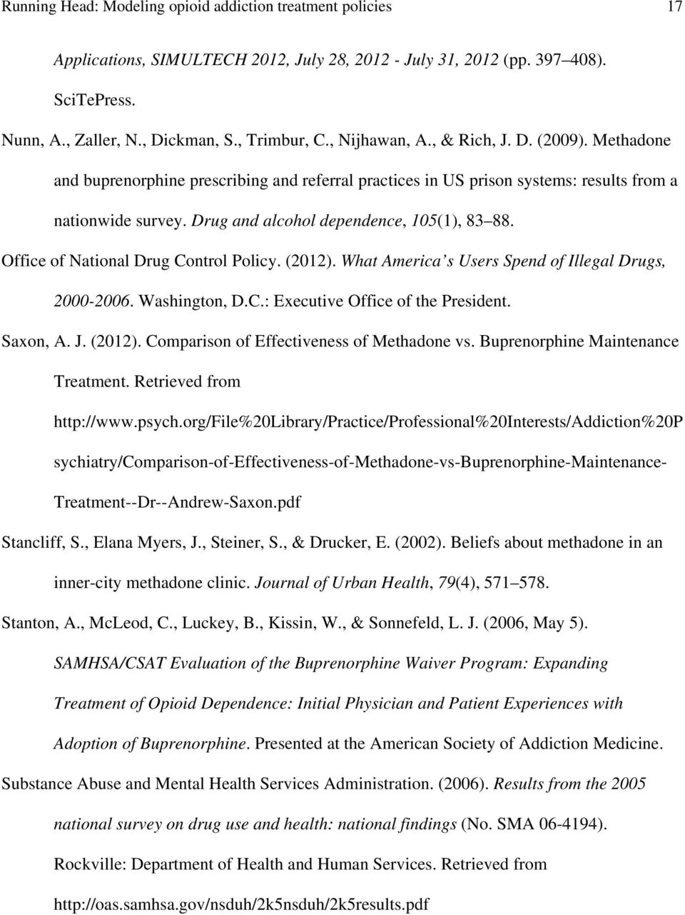 Office of National Drug Control Policy. (2012). What America s Users Spend of Illegal Drugs, 2000-2006. Washington, D.C.: Executive Office of the President. Saxon, A. J. (2012). Comparison of Effectiveness of Methadone vs.