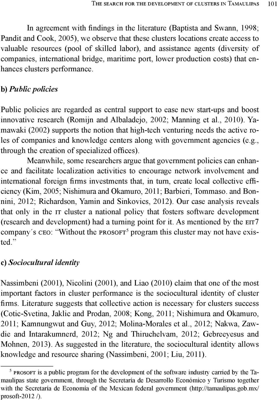 performance. b) Public policies Public policies are regarded as central support to ease new start-ups and boost innovative research (Romijn and Albaladejo, 2002; Manning et al., 2010).