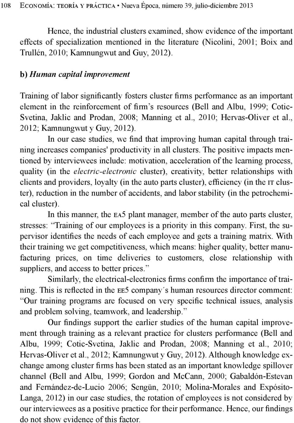 b) Human capital improvement Training of labor significantly fosters cluster firms performance as an important element in the reinforcement of firm s resources (Bell and Albu, 1999; Cotic- Svetina,