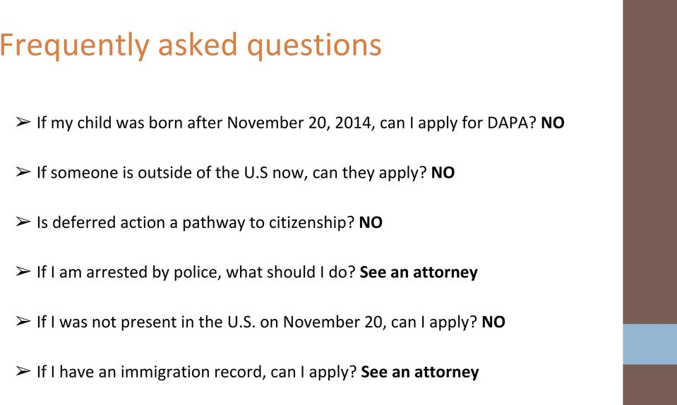 NO Is deferred action a pathway to citizenship? NO If I am arrested by police, what should I do?