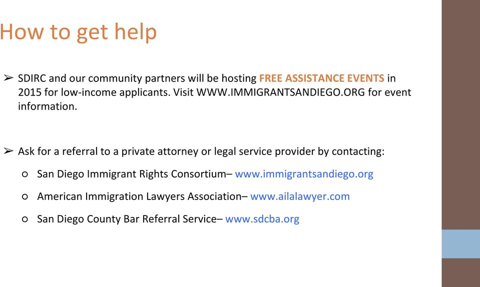 Ask for a referral to a private attorney or legal service provider by contacting: San Diego Immigrant Rights