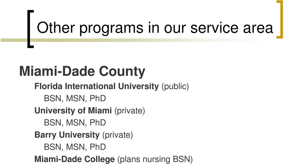 University of Miami (private) BSN, MSN, PhD Barry
