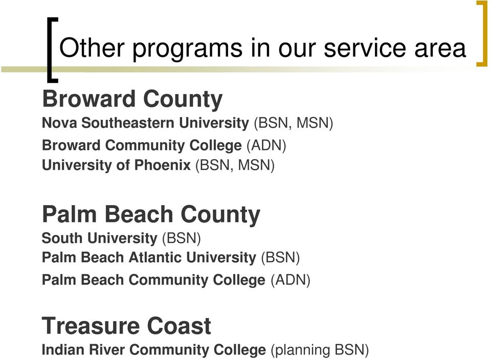 Beach County South University (BSN) Palm Beach Atlantic University (BSN) Palm