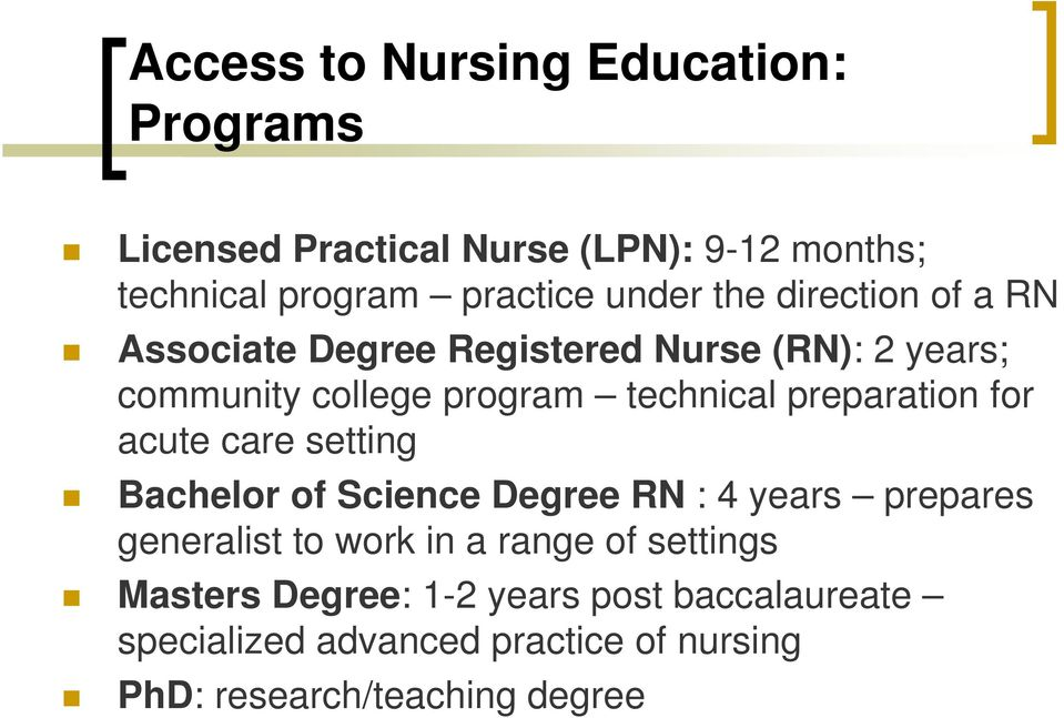preparation for acute care setting Bachelor of Science Degree RN : 4 years prepares generalist to work in a range
