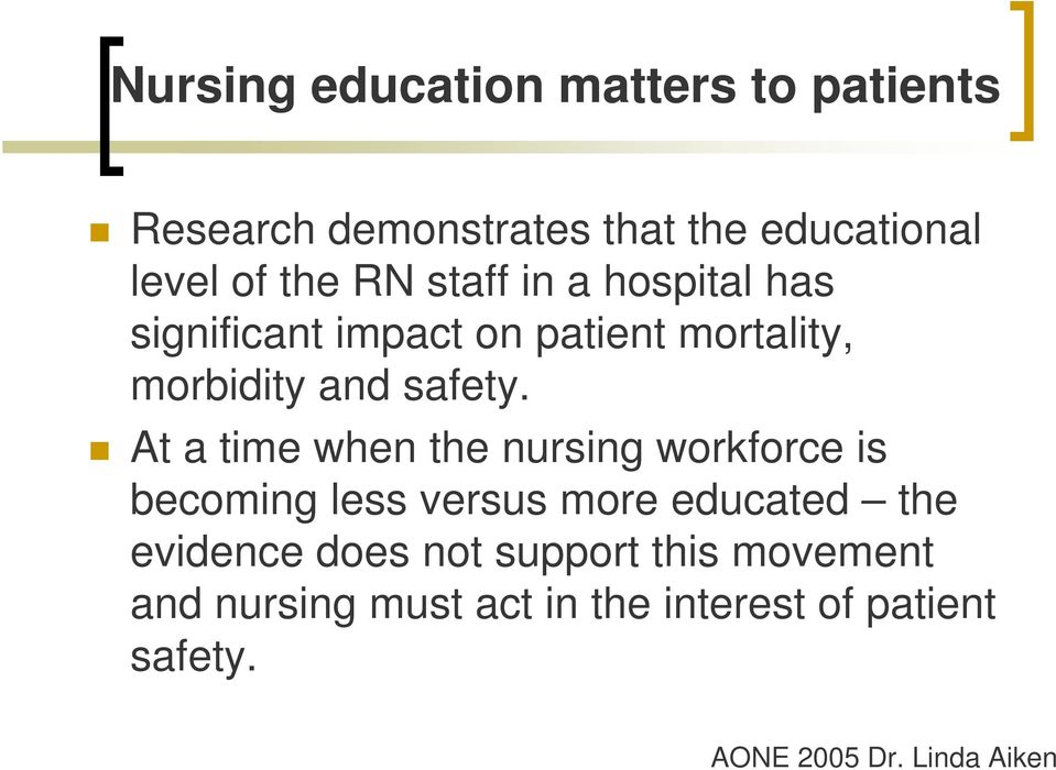 At a time when the nursing workforce is becoming less versus more educated the evidence does