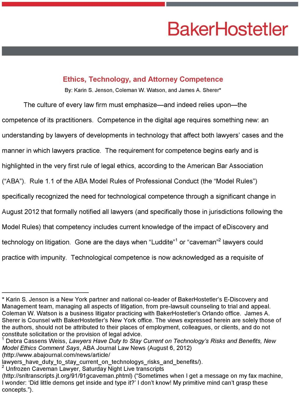 Competence in the digital age requires something new: an understanding by lawyers of developments in technology that affect both lawyers cases and the manner in which lawyers practice.