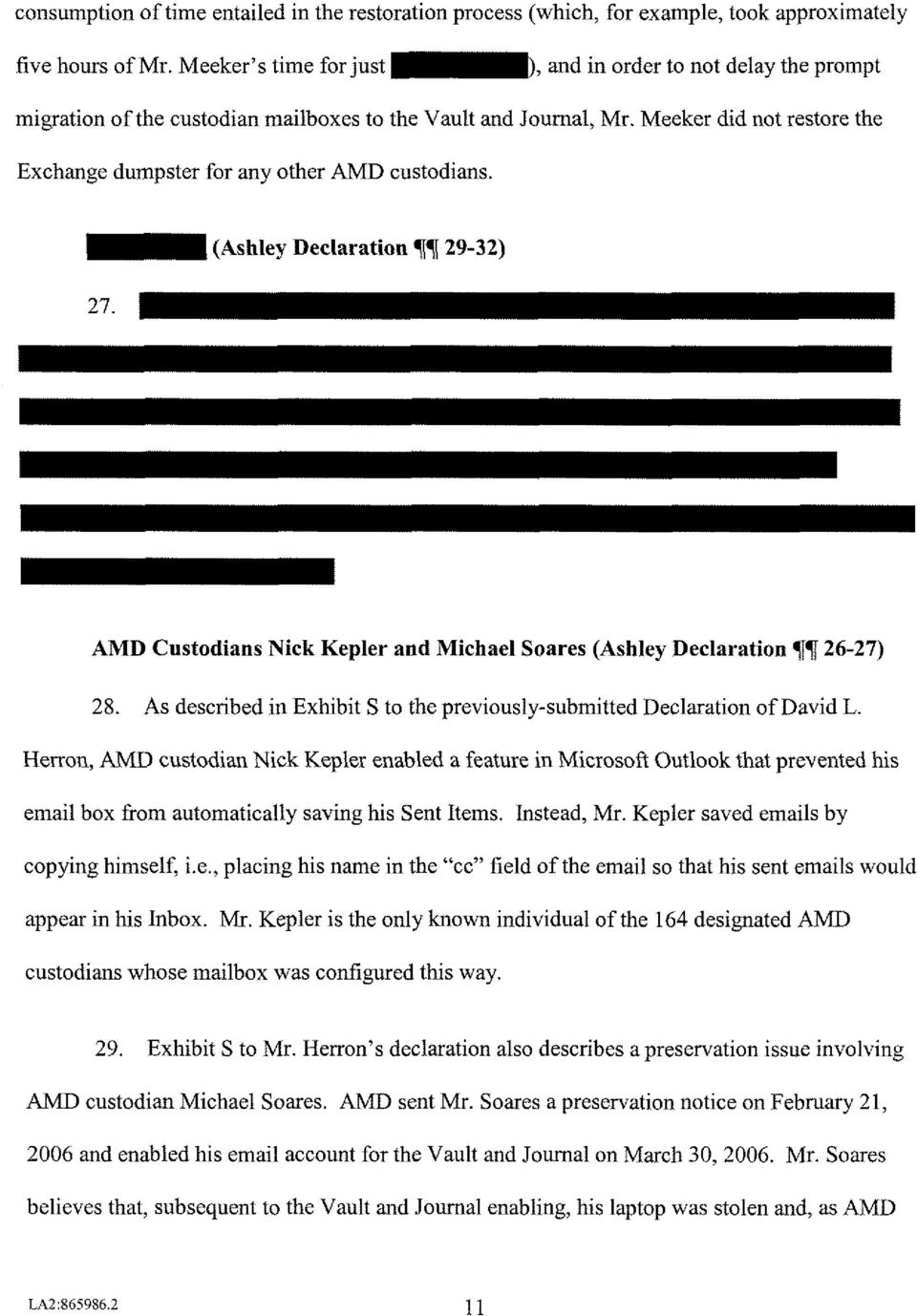 Meeker did not restore the Exchange dumpster for any other AMD custodians. ( A s h l e y Declaration qq 29-32 27. AMD Custodians Nick Kepler and Michael Soares (Ashley Declaration 717 26-27 28.