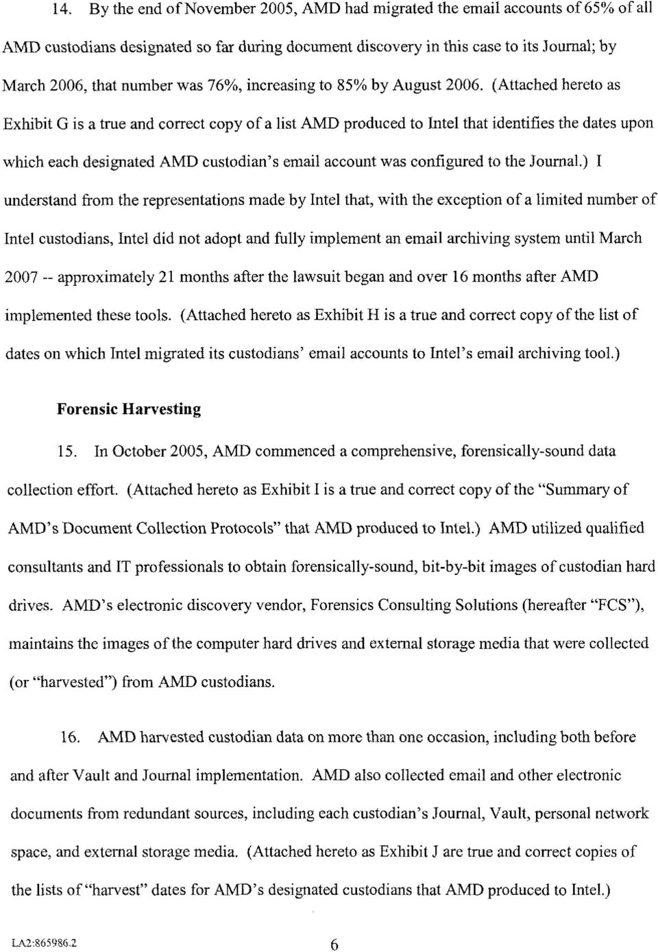 (Attached hereto as Exhibit G is a true and correct copy of a list AMD produced to Intel that identifies the dates upon which each designated AMD custodian's email account was configured to the