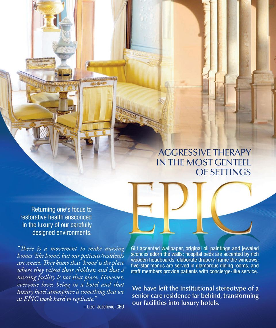 However, everyone loves being in a hotel and that luxury hotel atmosphere is something that we at EPIC work hard to replicate.