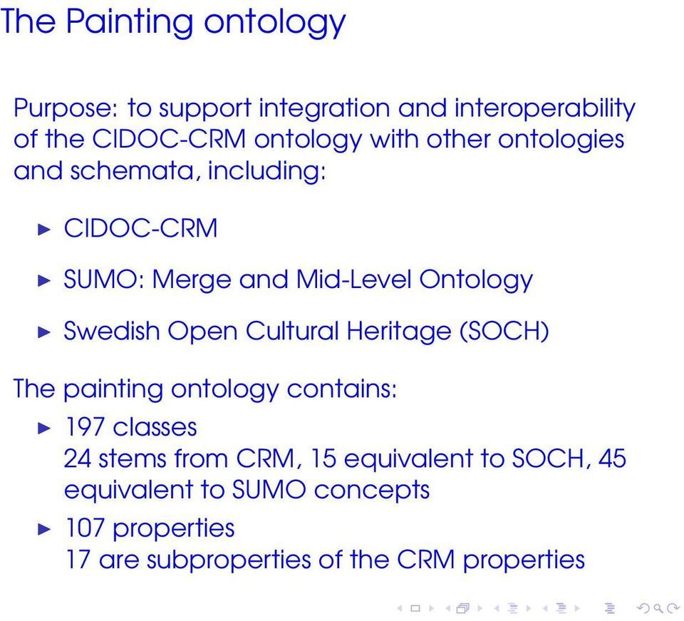 Open Cultural Heritage (SOCH) The painting ontology contains: 197 classes 24 stems from CRM, 15