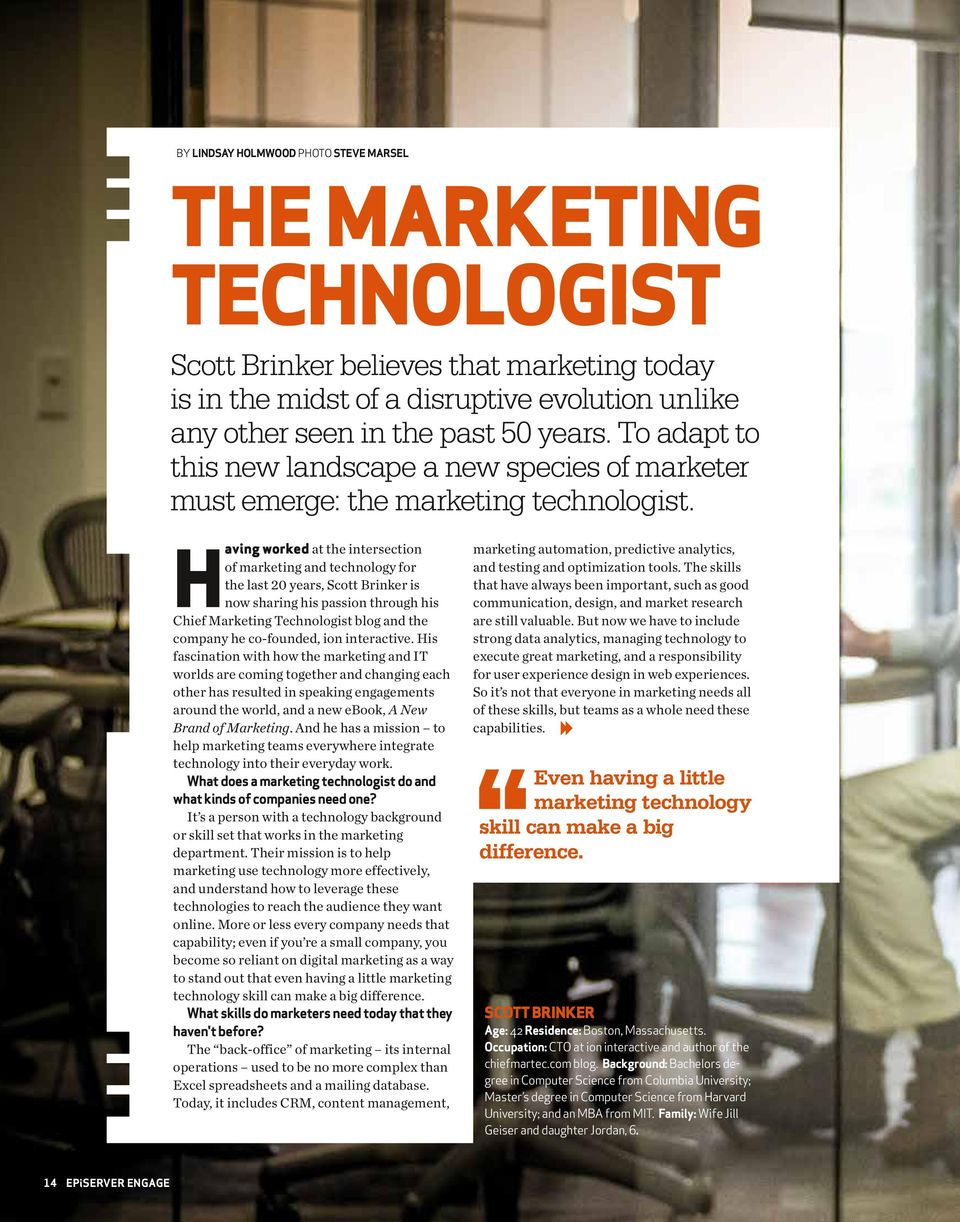 Having worked at the intersection of marketing and technology for the last 20 years, Scott Brinker is now sharing his passion through his Chief Marketing Technologist blog and the company he