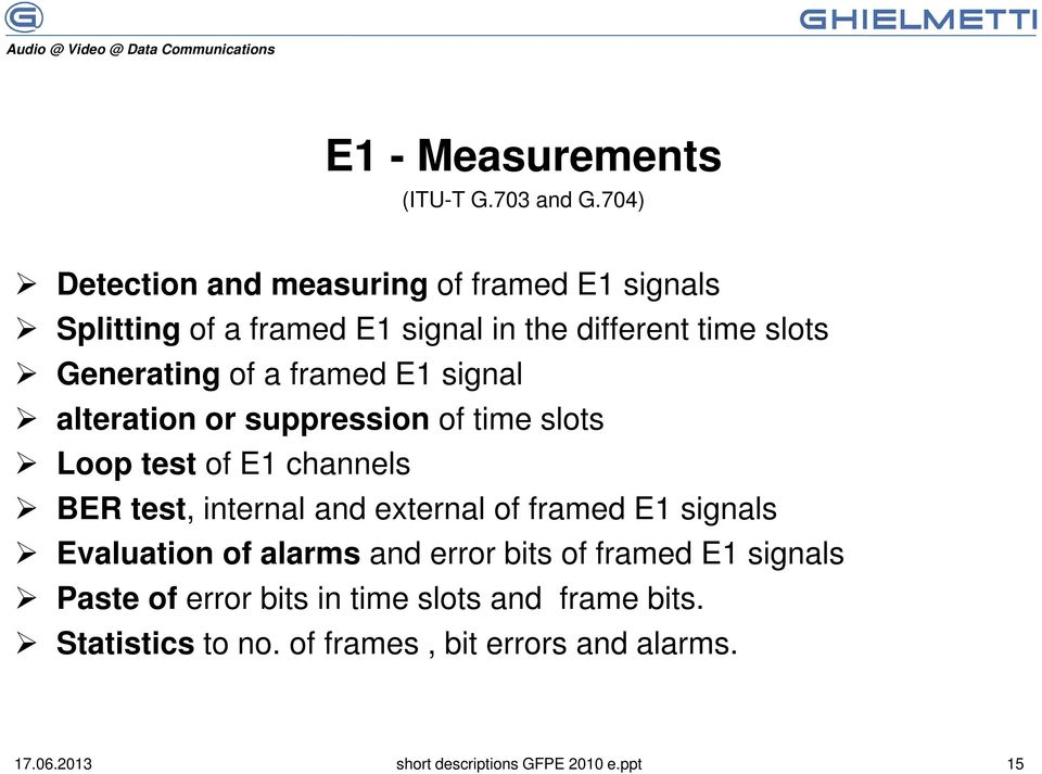 framed E1 signal alteration or suppression of time slots Loop test of E1 channels BER test, internal and external of framed E1