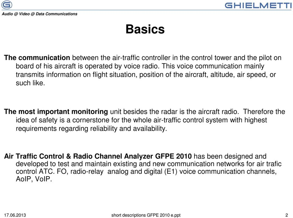 The most important monitoring unit besides the radar is the aircraft radio.