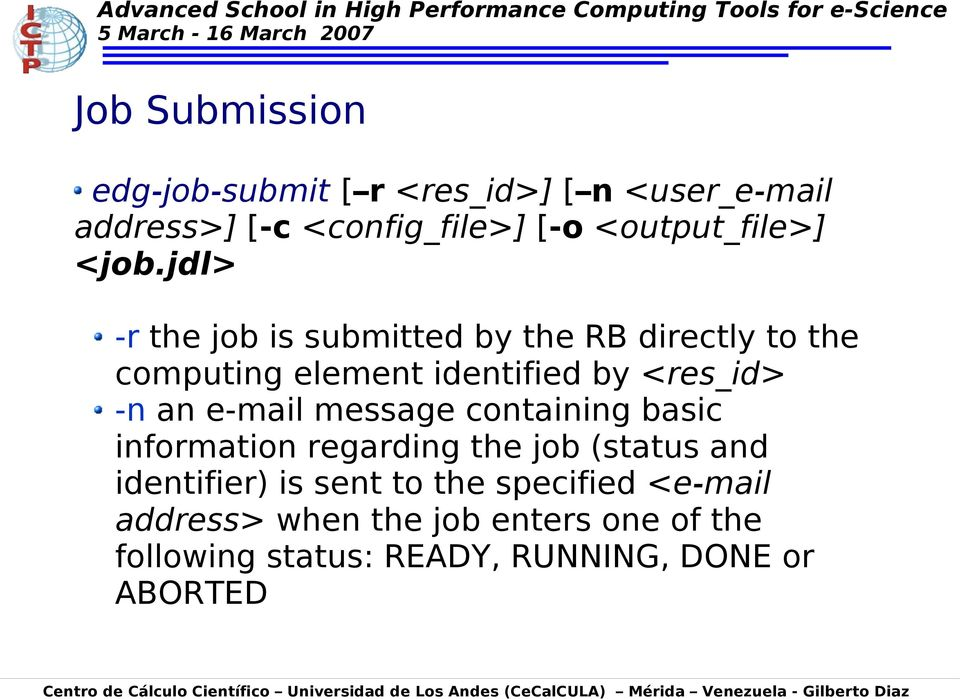 jdl> -r the job is submitted by the RB directly to the computing element identified by <res_id> -n an