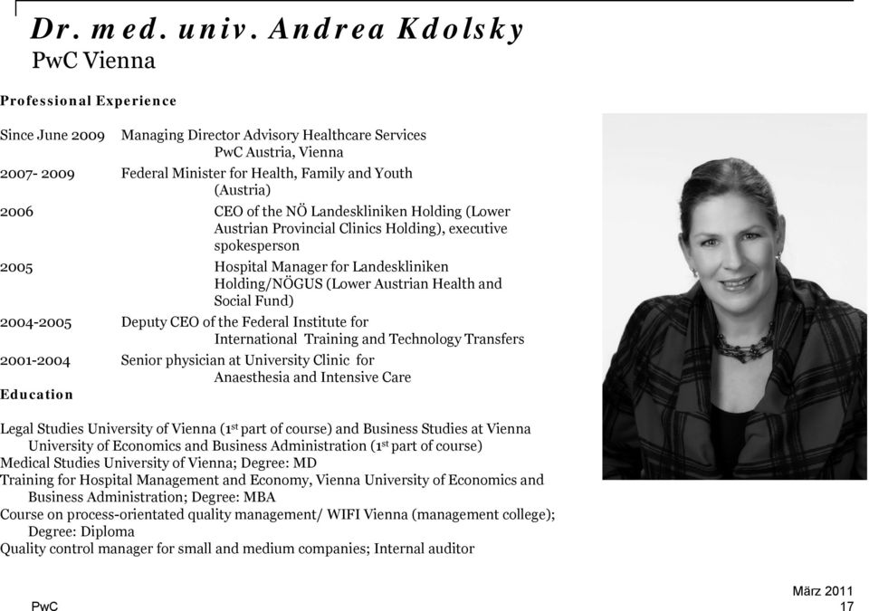 of the NÖ Landeskliniken Holding (Lower Austrian Provincial Clinics Holding), executive spokesperson 2005 Hospital Manager for Landeskliniken Holding/NÖGUS (Lower Austrian Health and Social Fund)