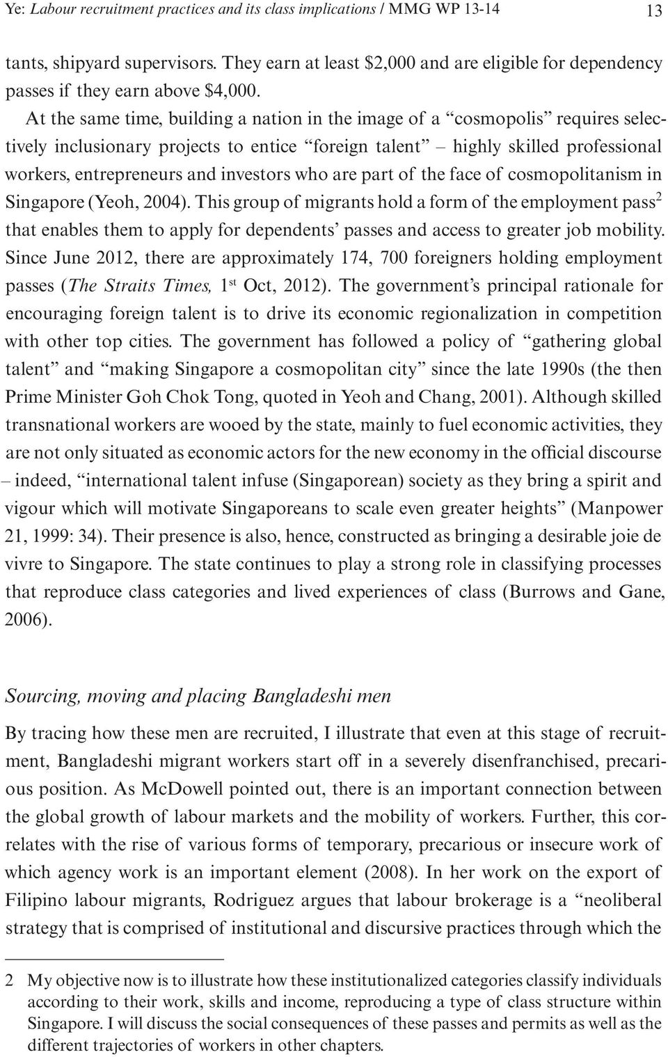 who are part of the face of cosmopolitanism in Singapore (Yeoh, 2004).
