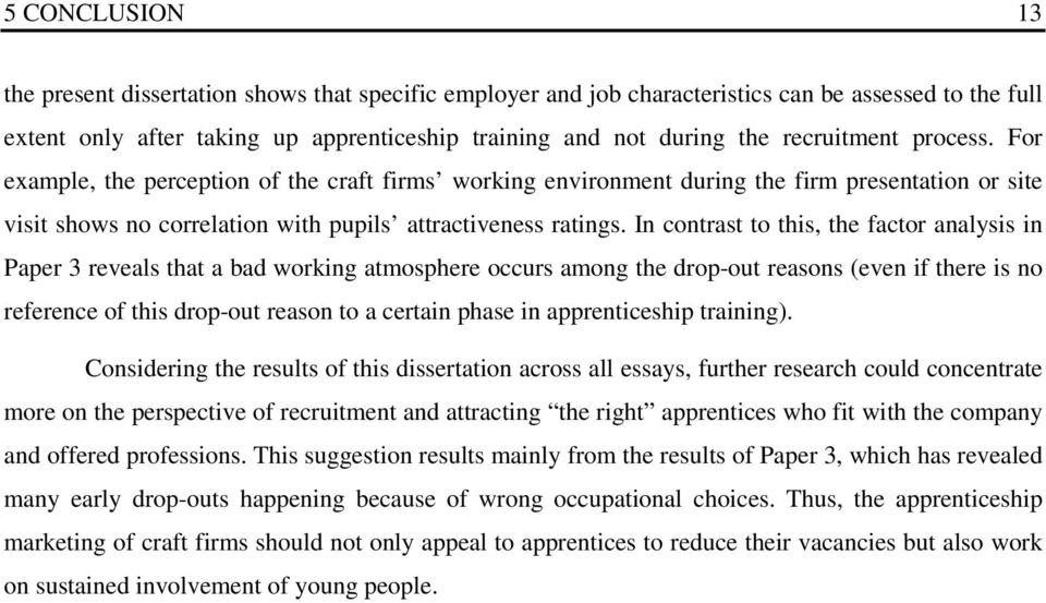 In contrast to this, the factor analysis in Paper 3 reveals that a bad working atmosphere occurs among the drop-out reasons (even if there is no reference of this drop-out reason to a certain phase