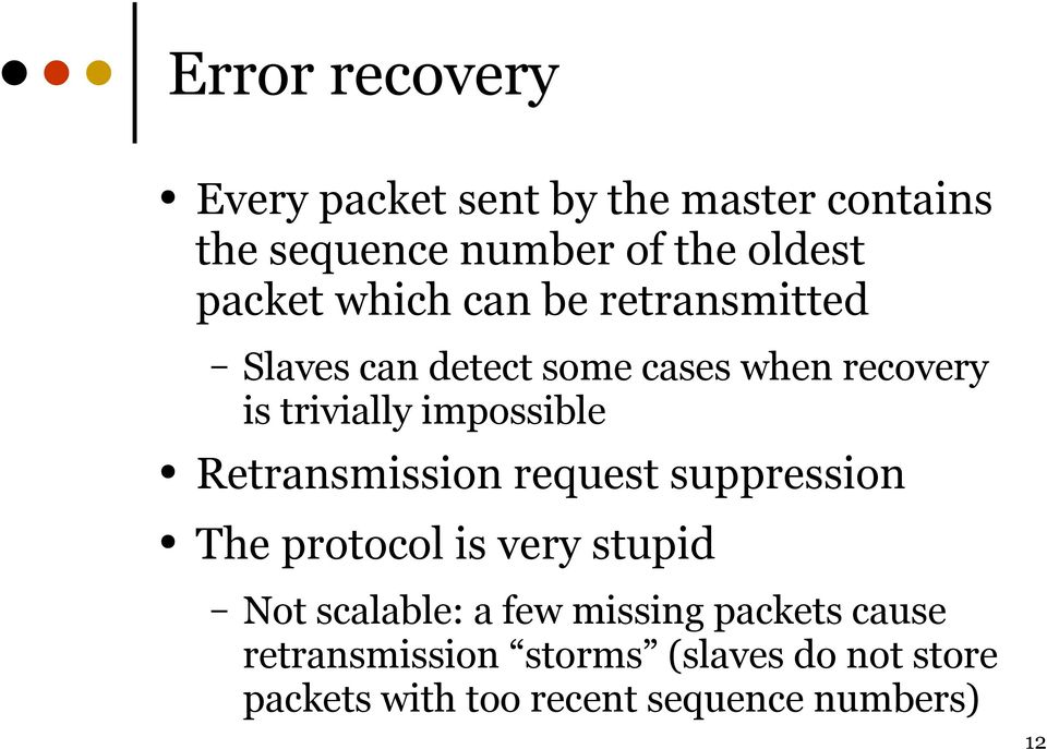 impossible Retransmission request suppression The protocol is very stupid Not scalable: a few