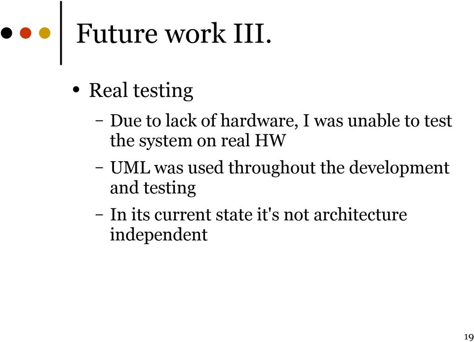 to test the system on real HW UML was used