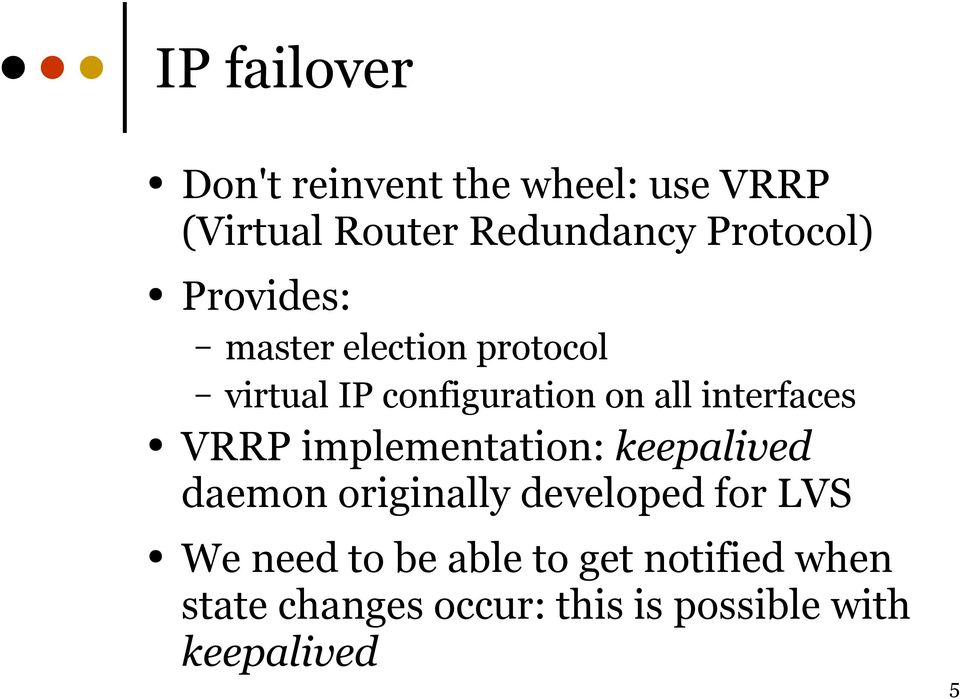 interfaces VRRP implementation: keepalived daemon originally developed for LVS We