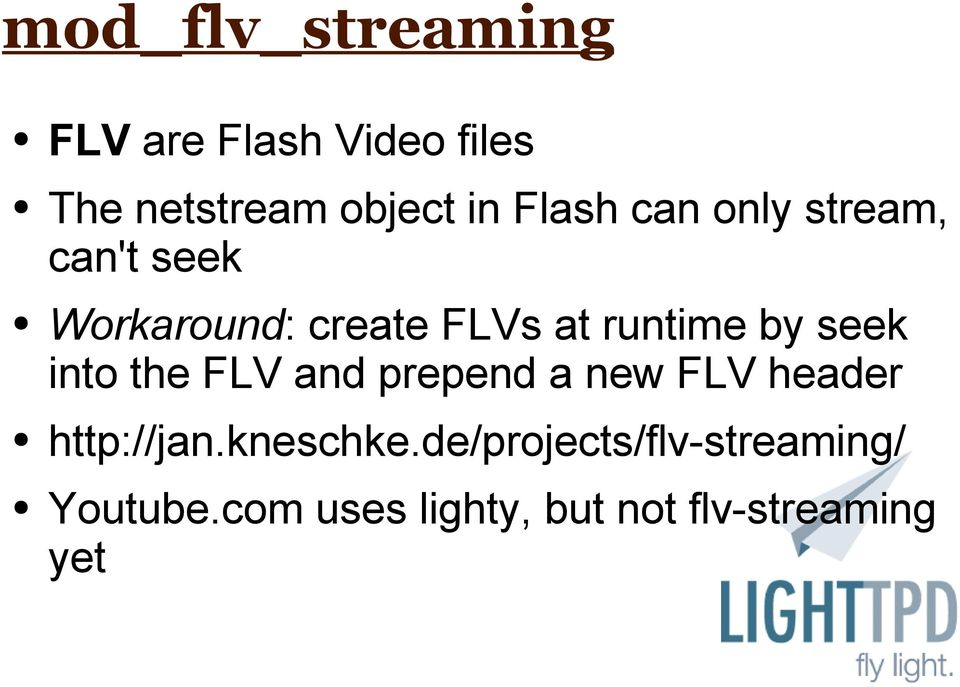 by seek into the FLV and prepend a new FLV header http://jan.kneschke.