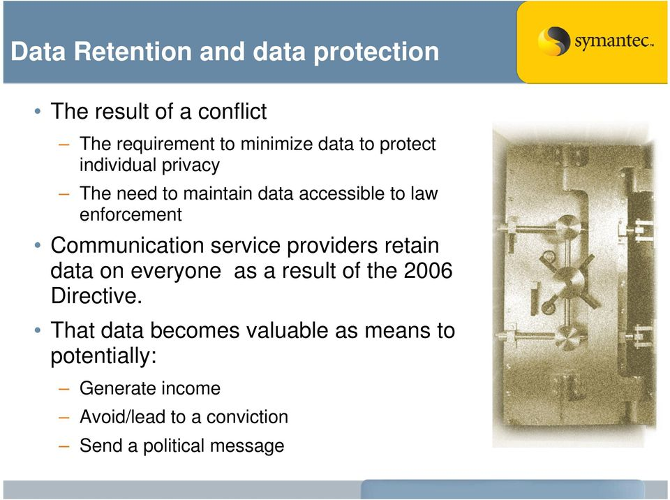 service providers retain data on everyone as a result of the 2006 Directive.