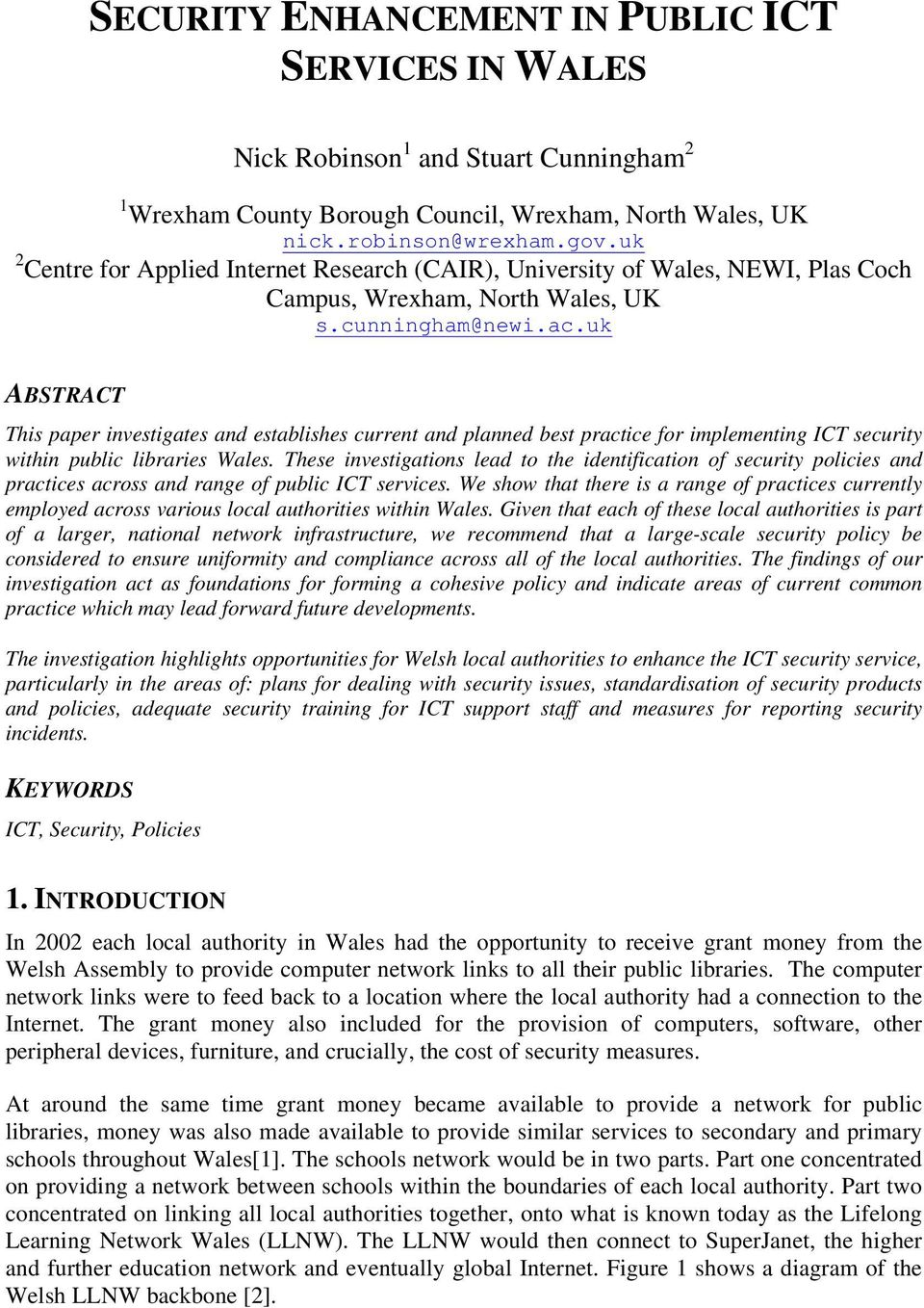 uk ABSTRACT This paper investigates and establishes current and planned best practice for implementing ICT security within public libraries Wales.