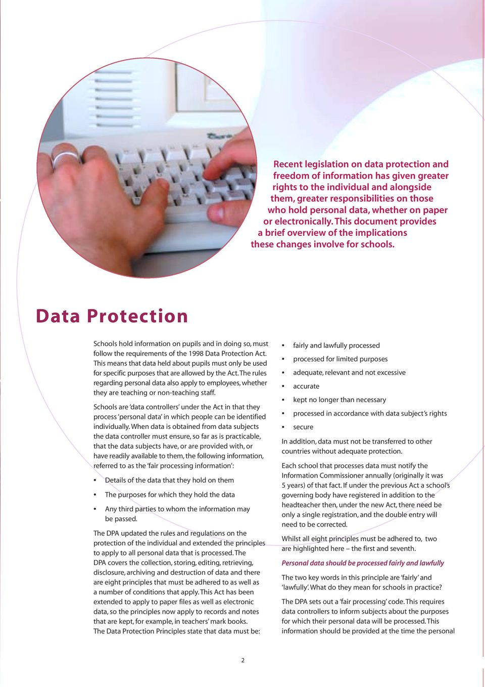 Data Protection Schools hold information on pupils and in doing so, must follow the requirements of the 1998 Data Protection Act.