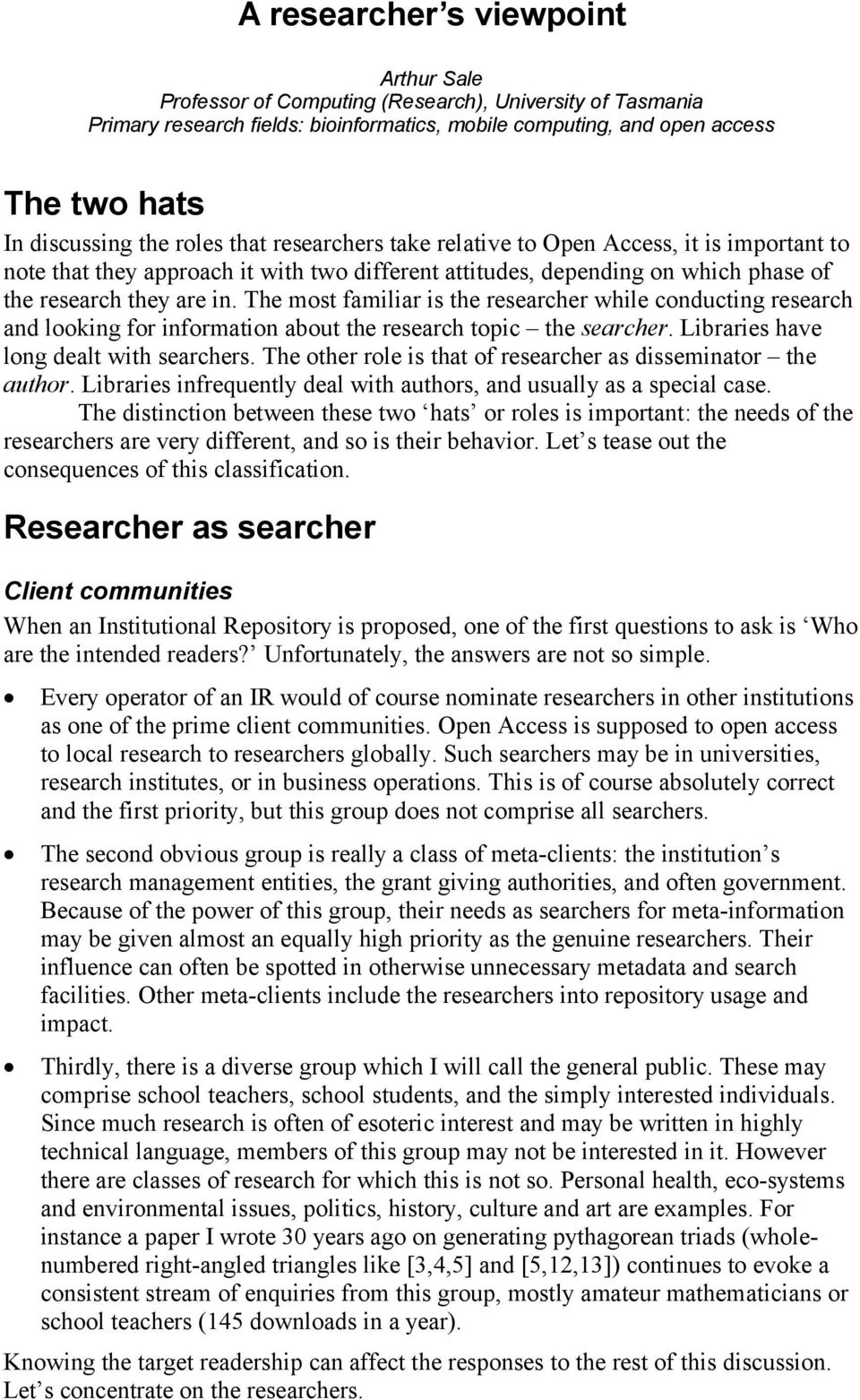 The most familiar is the researcher while conducting research and looking for information about the research topic the searcher. Libraries have long dealt with searchers.