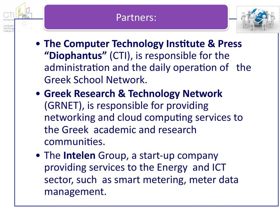 Greek Research & Technology Network (GRNET), is responsible for providing networking and cloud compu1ng services