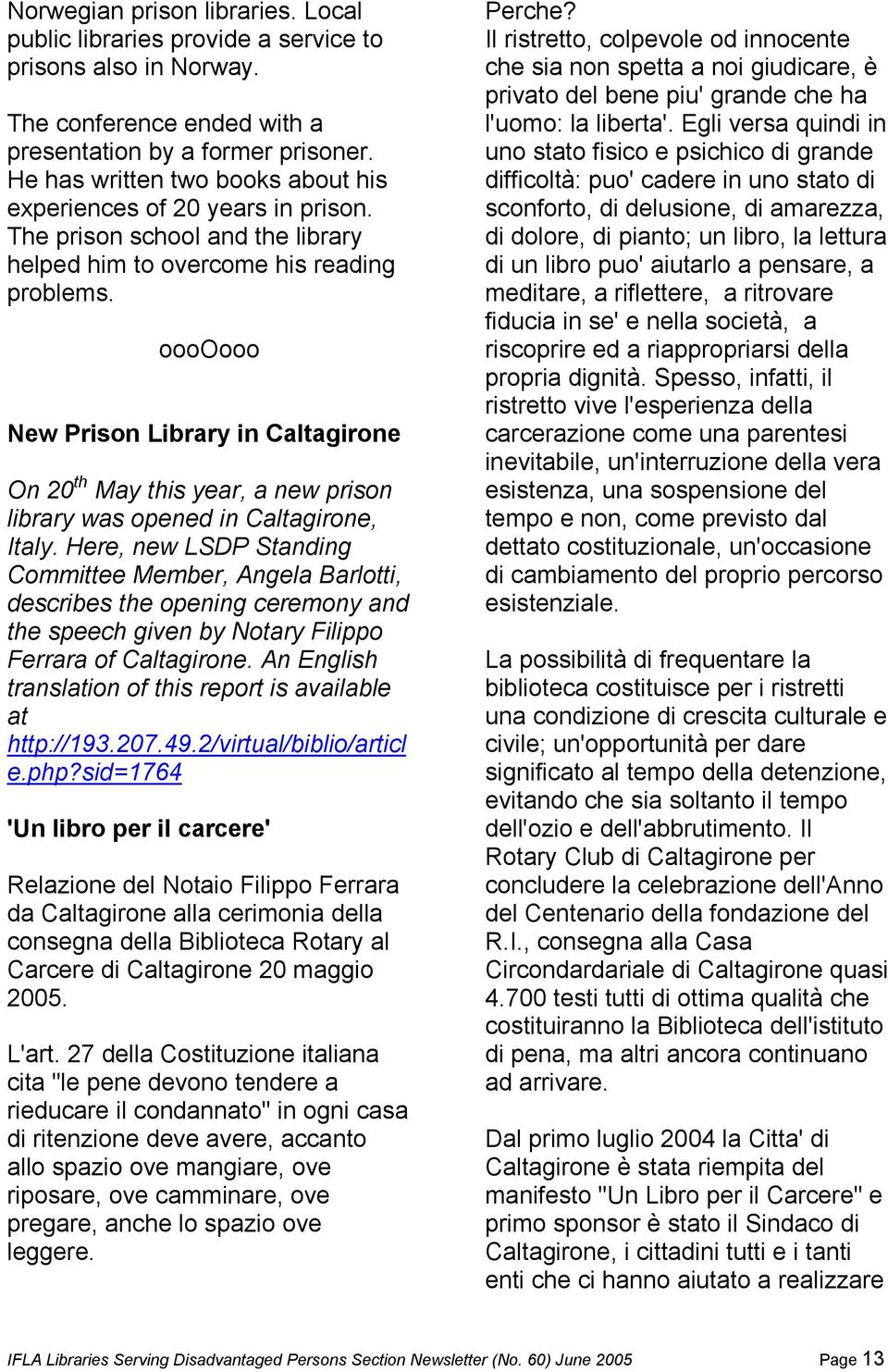 ooooooo New Prison Library in Caltagirone On 20 th May this year, a new prison library was opened in Caltagirone, Italy.