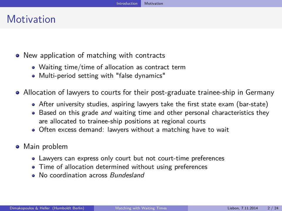 characteristics they are allocated to trainee-ship positions at regional courts Often excess demand: lawyers without a matching have to wait Main problem Lawyers can express only court but not