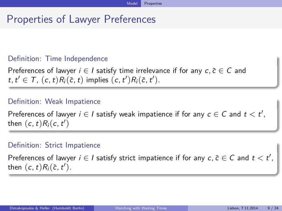Definition: Weak Impatience Preferences of lawyer i I satisfy weak impatience if for any c C and t < t, then (c, t)r i (c, t ) Definition: