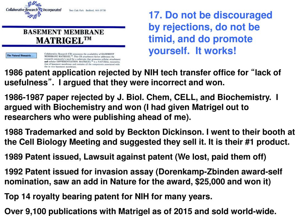 I argued with Biochemistry and won (I had given Matrigel out to researchers who were publishing ahead of me). 1988 Trademarked and sold by Beckton Dickinson.
