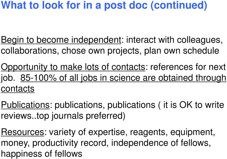 85-100% of all jobs in science are obtained through contacts Publications: publications, publications ( it is OK to write