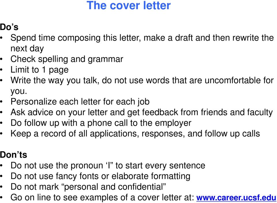 Personalize each letter for each job Ask advice on your letter and get feedback from friends and faculty Do follow up with a phone call to the employer Keep a