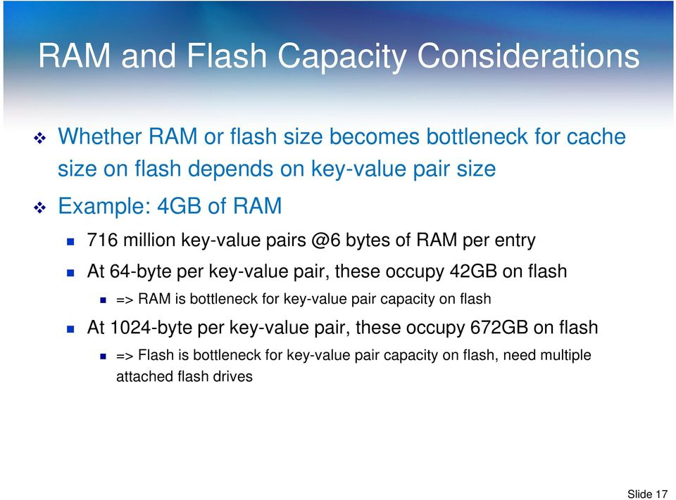 pair, these occupy 42GB on flash => RAM is bottleneck for key-value pair capacity on flash At 1024-byte per key-value pair,