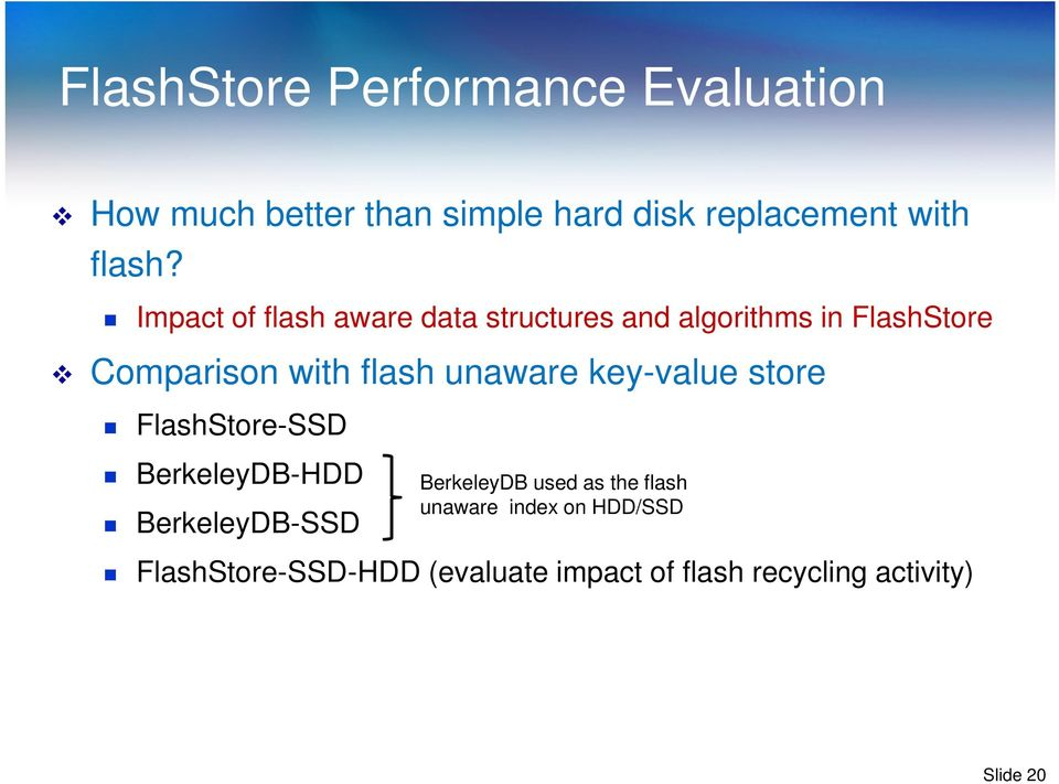 unaware key-value store FlashStore-SSD BerkeleyDB-HDD BerkeleyDB-SSD BerkeleyDB used as the