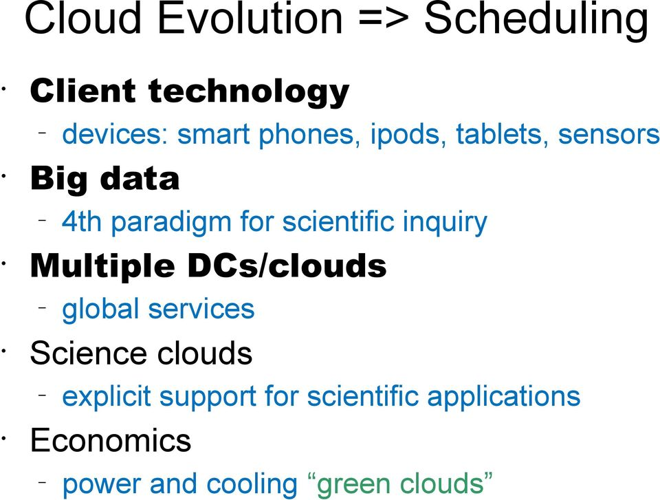 inquiry Multiple DCs/clouds global services Science clouds explicit
