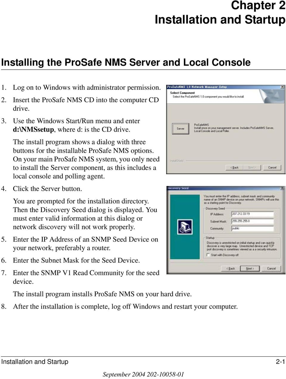 On your main ProSafe NMS system, you only need to install the Server component, as this includes a local console and polling agent. 4. Click the Server button.