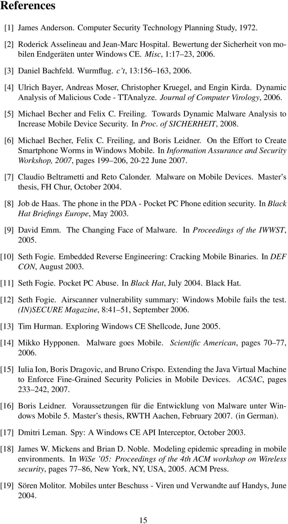 Journal of Computer Virology, 2006. [5] Michael Becher and Felix C. Freiling. Towards Dynamic Malware Analysis to Increase Mobile Device Security. In Proc. of SICHERHEIT, 2008.