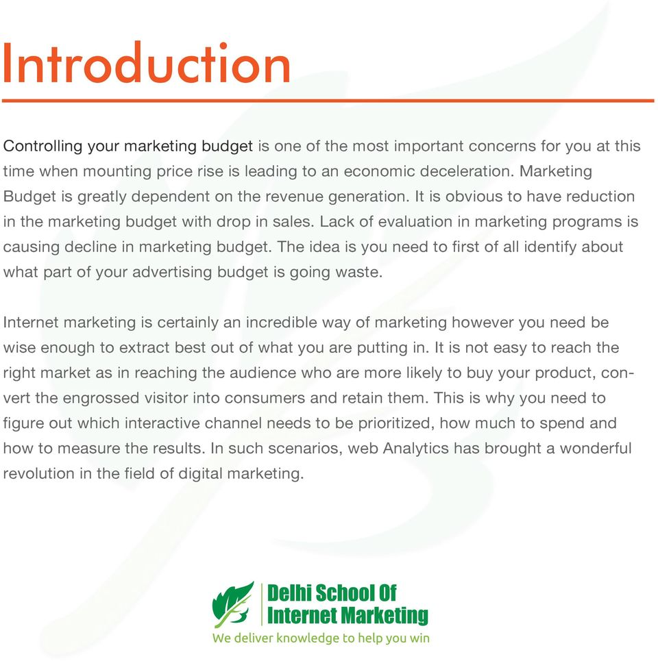 Lack of evaluation in marketing programs is causing decline in marketing budget. The idea is you need to first of all identify about what part of your advertising budget is going waste.