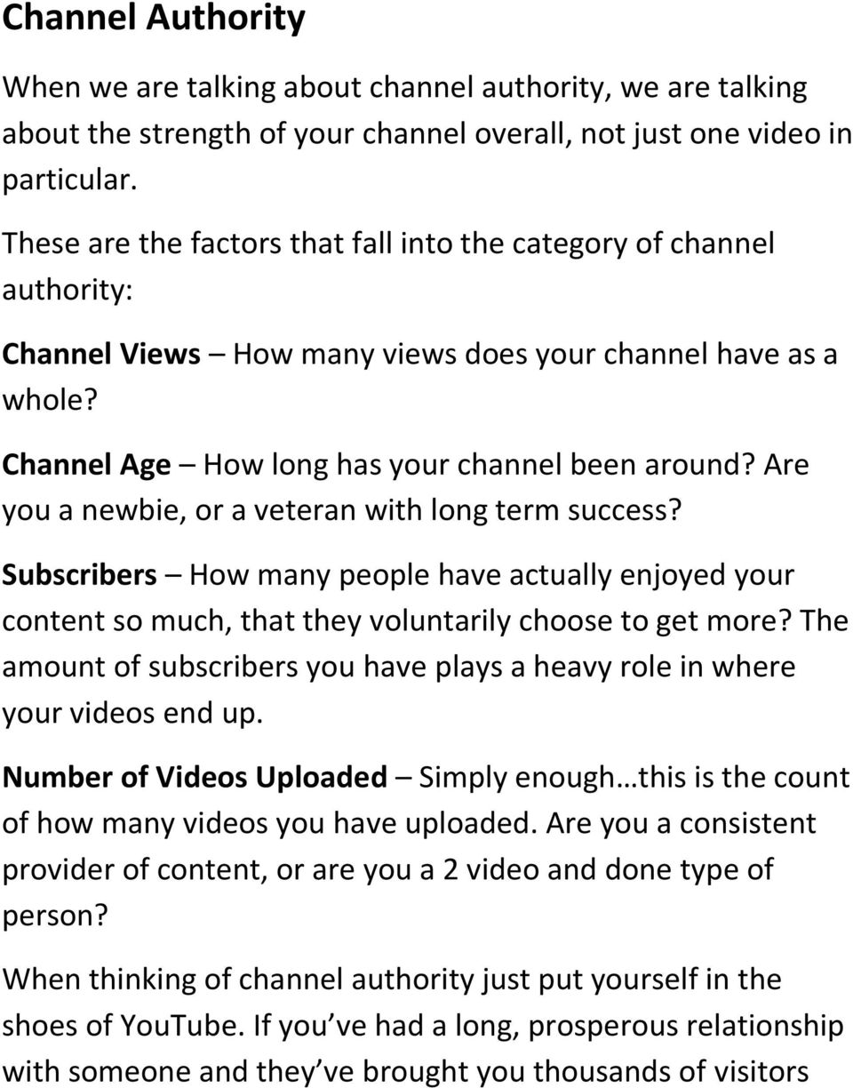 Are you a newbie, or a veteran with long term success? Subscribers How many people have actually enjoyed your content so much, that they voluntarily choose to get more?