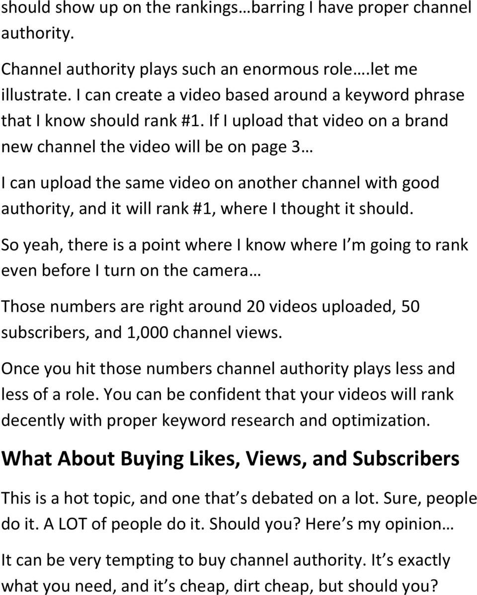 If I upload that video on a brand new channel the video will be on page 3 I can upload the same video on another channel with good authority, and it will rank #1, where I thought it should.